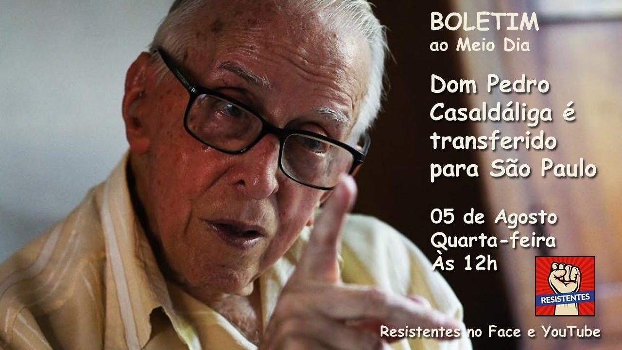 Boletim: Dom Pedro Casaldáliga é transferido para São Paulo