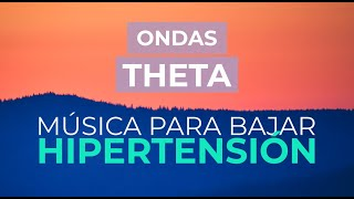 Música para BAJAR LA TENSIÓN ARTERIAL. Terapia musical para estimular las ONDAS THETA