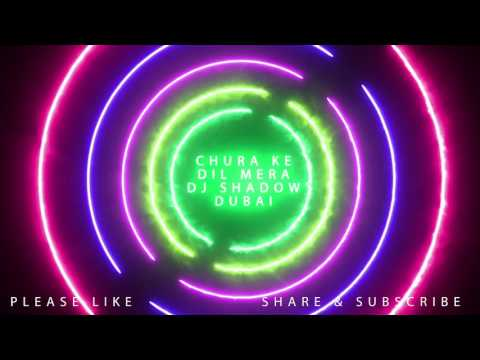 Chura Ke Dil Mera - DJ Shadow Dubai Remix