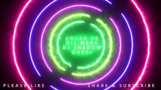 Chura Ke Dil Mera - DJ Shadow Dubai Remix