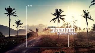 Ahmet Kilic - We Still Alive (The Distance & Igi Remix)