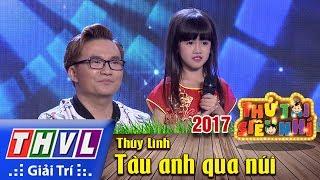 THVL l Thử tài siêu nhí 2017 - Tập 1[10]: Tàu anh qua núi - Bé Thùy Linh