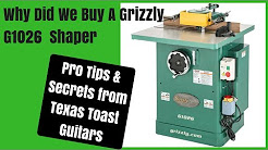 Why Did We Buy A Grizzly G1026 Shaper?