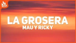 Mau y Ricky - La Grosera (Letra)