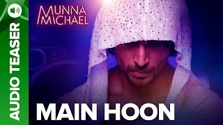 Main Hoon Audio Song Teaser | Munna Michael Movie 2017 | Tiger Shroff, Nawazuddi …