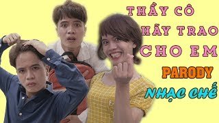 NHẠC CHẾ THẦY CÔ HÃY TRAO CHO EM Parody Bố Mẹ Hãy Tha Cho Con