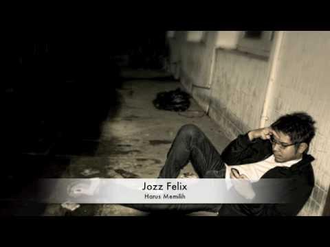 Jozz Felix - Harus Memilih