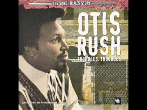 Otis Rush - Troubles, Troubles