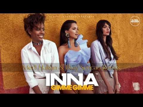 INNA - Gimme Gimme | Mert Hakan & Ilkay Sencan Remix