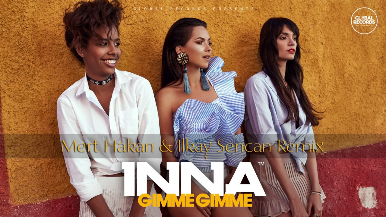 Inna Gimme Gimme Mert Hakan Ilkay Sencan Remix Youtube