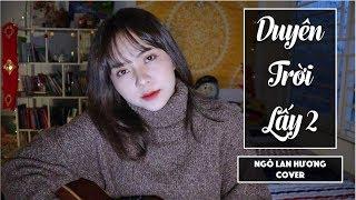 DUYÊN TRỜI LẤY 2 - CHUNG THANH DUY (PROD.LONGDRAE) | STUDIO COVER | NGÔ LAN HƯƠNG
