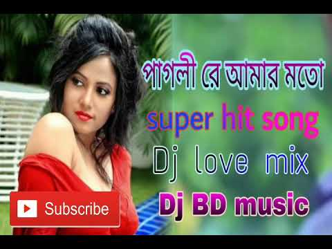 Pagli Re Amar Mato Dj Love  Mix Pad Style Dj BD Mix