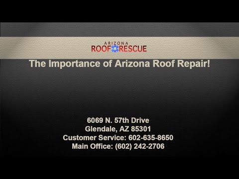 The Importance of Arizona Roof Repair!