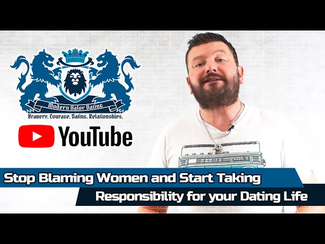Stop Blaming Women! And Start Taking Responsibility For Your Dating Life