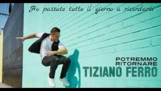 Potremmo Ritornare - Tiziano Ferro - TESTO!!!