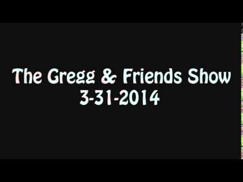 The Gregg & Friends Show 3-31-2014