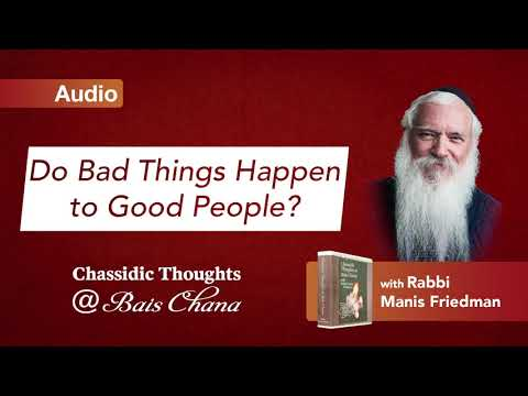 Do Bad Things Happen to Good People? - Rabbi Manis Friedman