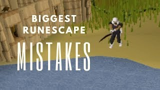 The Biggest Mistakes I've Made In RuneScape