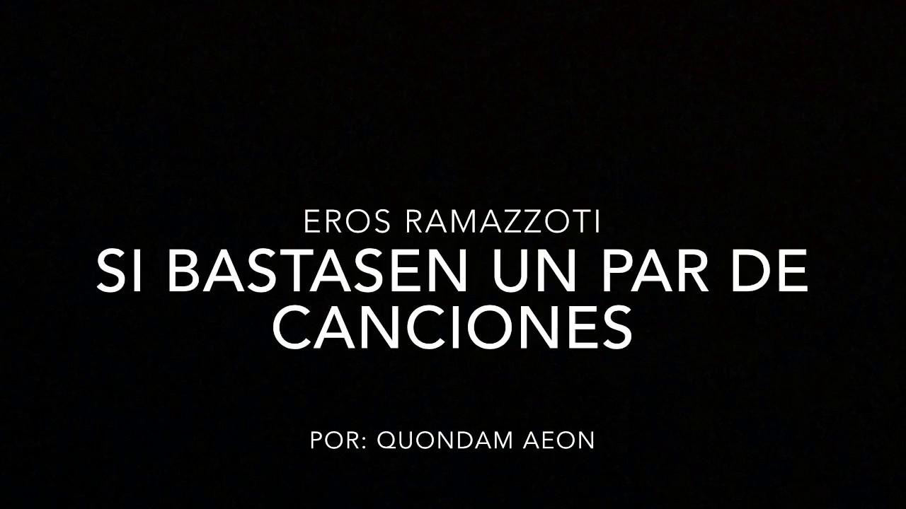 Si Bastasen Un Par De Canciones Eros Ramazzoti Letra Youtube