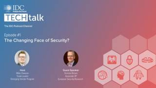 IDC TechTalk Podcast Episode #1 - The Changing Face of Security?
