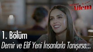 Elif ve Demir yeni insanlarla tanışırsa... - Kocaman Ailem 1. Bölüm