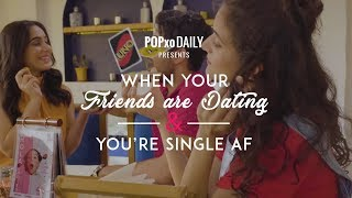 When Your Friends Are Dating And You Are Single -  POPxo