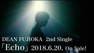 DEAN FUJIOKA 2nd Single「Echo」 2018.6.20 Release! <配信情報> 「E...