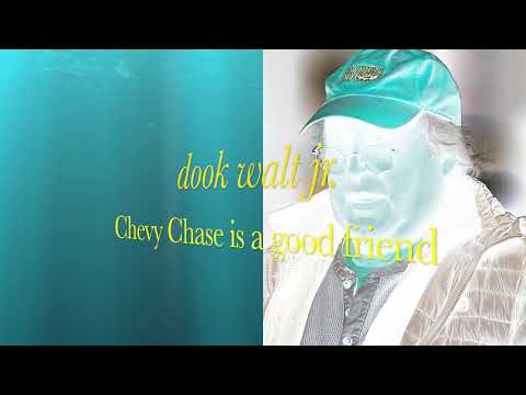 Dook Walt Jr. - Chevy Chase is a good friend