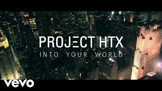 Project HTX - Into Your World