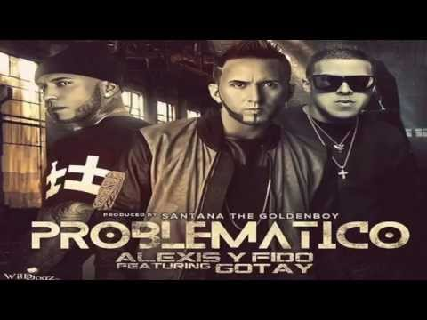 Alexis y Fido Feat Gotay - Problematico (Official Song 2014)