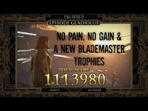 Final Fantasy XV: Episode Gladiolus -How To Do No Pain, No Gain & A New Blademaster Trophy - 1080P