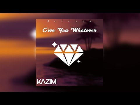 KAZIM - Give You Whatever (Feat. Moelogo)