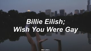 Billie Eilish; Wish You Were Gay (Sub. Español - lyrics)