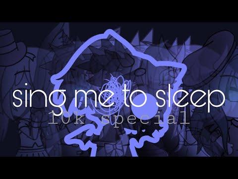 sing me to sleep • 10k special! • gacha meme