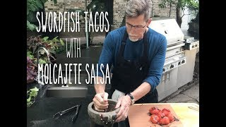 Taco Tuesday with Rick Bayless: Grilled Swordfish with Salsa de Molcajete