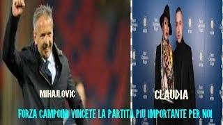 NOTIZIE SHOCK  Forza Claudia e Mihajlovic vincete la vostra partita per noi . SIAMO UOMINI ?