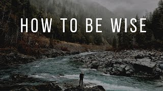 Wisdom - How to Be Wise