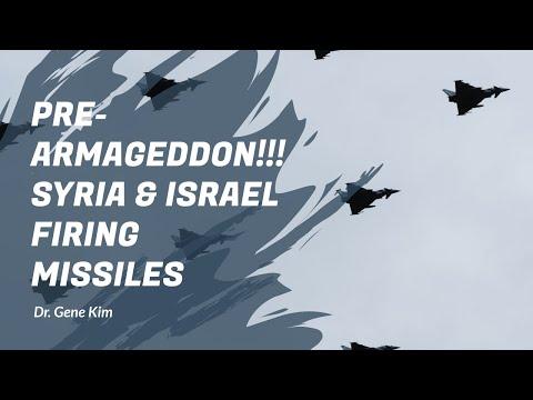 PRE-ARMAGEDDON!!! Syria & Israel Firing Missiles - Dr. Gene Kim