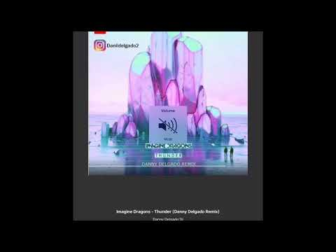 Thunder imagine dragons( Danny Delgado remix)