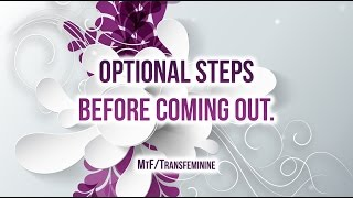Optional Steps Before Coming Out as Transgender MTF