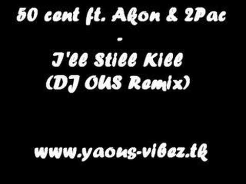 50 cent ft akon amp 2pac ill still kill dj ous remix