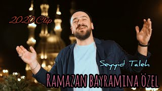 Seyyid Taleh - Bayramlarin bayramisan Ramazan  (Official Video)