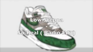 Low steppa - So Real (Radio Edit)