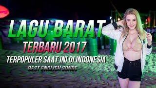 Lagu Barat Terbaru 2017 Terpopuler Saat ini di Indonesia - Top Hits Playlist Song Popular
