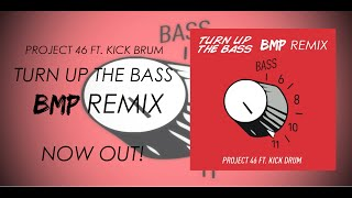 Project 46 & Kick drum - Turn up the Bass (BMP Remix) [NOW OUT!]