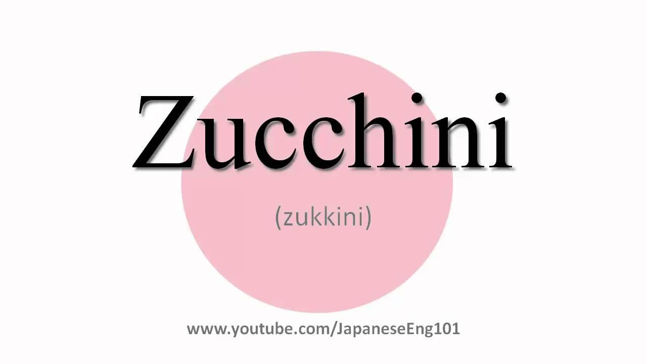 How to Pronounce Zucchini