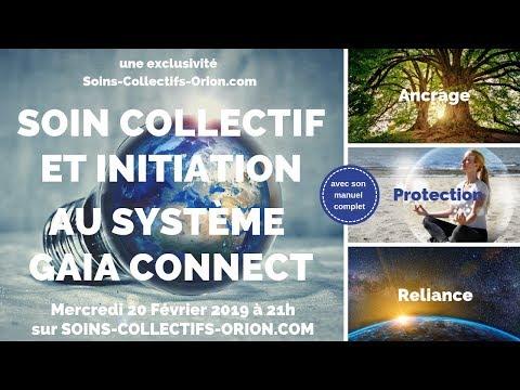 [BANDE ANNONCE] Soin collectif + Initiation au système GAIA CONNECT le 20/02/2019 à 21h