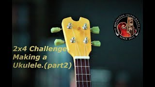 From 2x4 to Ukulele(part 2)...(2x4 challenge)