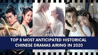 TOP 8 MOST ANTICIPATED HISTORICAL CHINESE DRAMAS THAT WILL BE AIRING IN 2020!