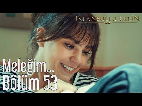 İstanbullu Gelin 53. Bölüm (Sezon Finali) - Meleğim...